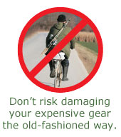 Dont Risk Damaging Your Expensive geat the old-fashioned way.